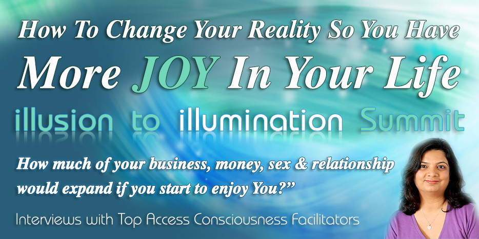 How To Change Your Reality So You Have More JOY In Your Life.<br /> How much of your business, money, sex and relationship would expand if you start to enjoy You?<br /> Interviews with Top Access Consciousness Facilitators.