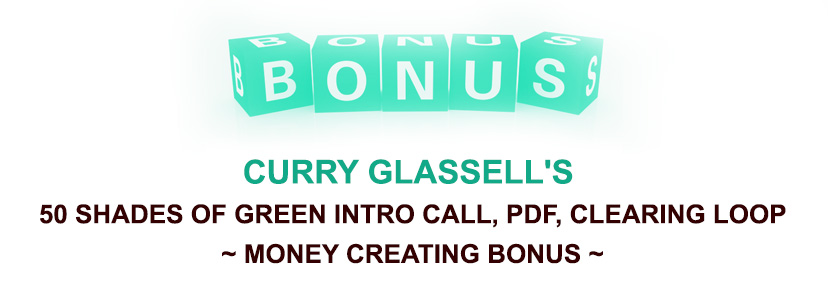 Curry Glassell's 50 Shades of Green Intro Call, PDF, Clearing Loop PLUS! Money Creating Bonus: Curry Glassell's 50 Shades of Green Intro Call, PDF, Clearing Loop